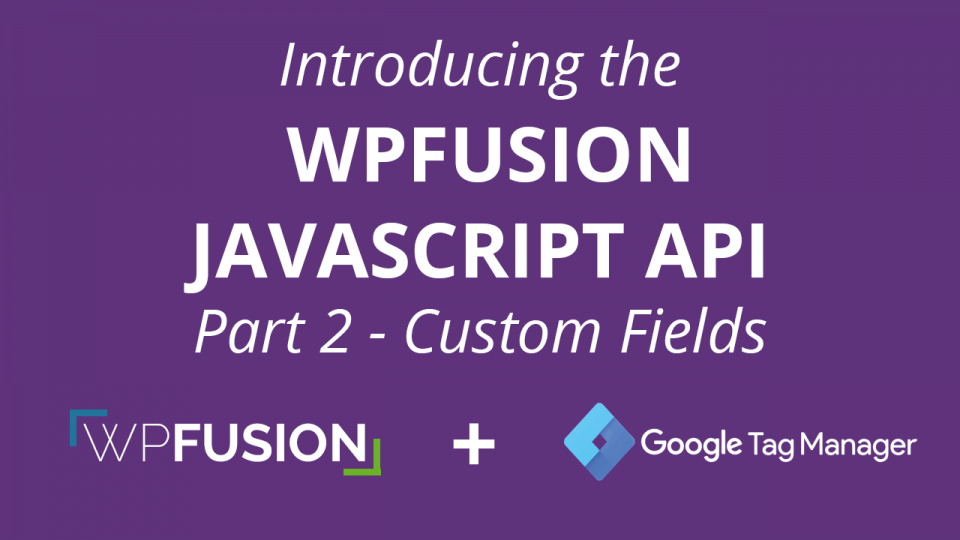 Introducing the WPFusion Javascript API – Part II